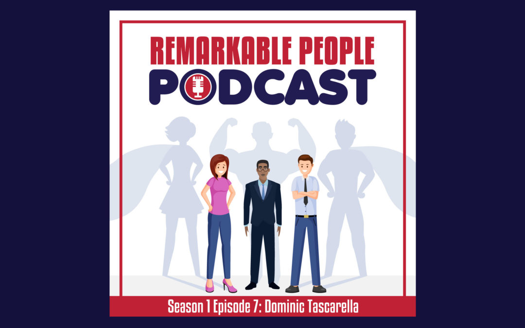 The-Remarkable-People-Podcast-blog-post-art-S1-E7-Dominic-Tascarella