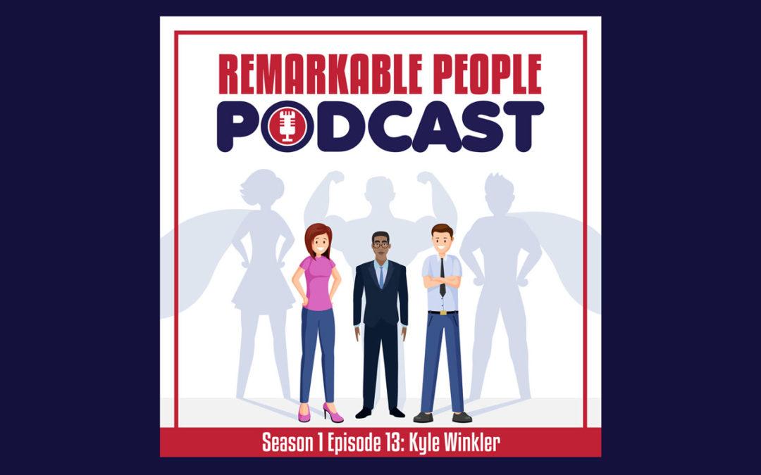Remarkable People Podcast Kyle Winkler episode 13 blog art