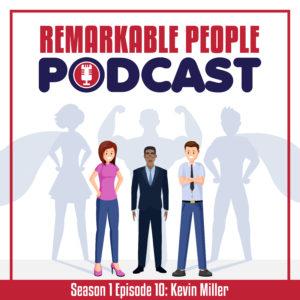 The-Remarkable-People-Podcast-Season-1-Episode-10-Kevin-Miller