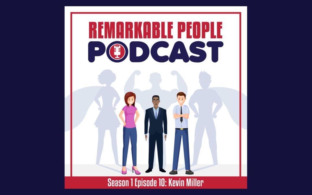 The-Remarkable-People-Podcast-Season-1-Episode-10-Kevin-Miller-blog-post