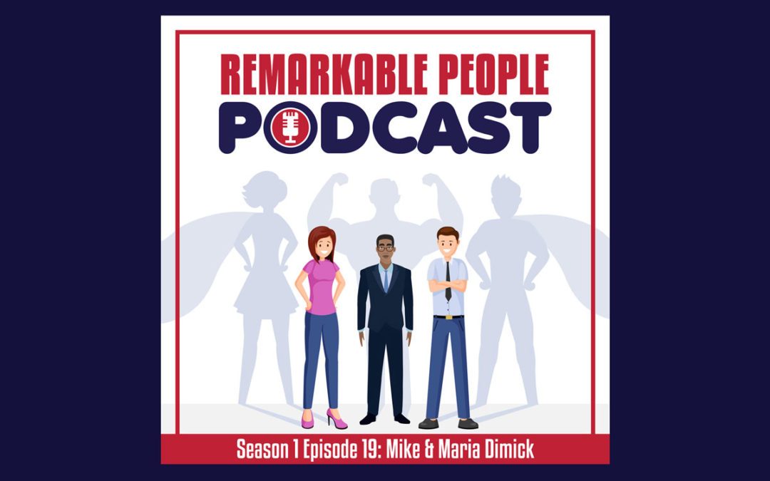 The-Remarkable-People-Podcast-Season-1-Episode-19-The-Mike-and-Maria-Dimick-story-cover