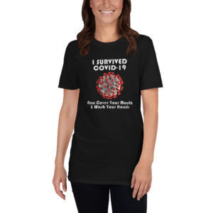 I survived COVID-19 now cover your mouth and go wash your hands tshirt unisex black