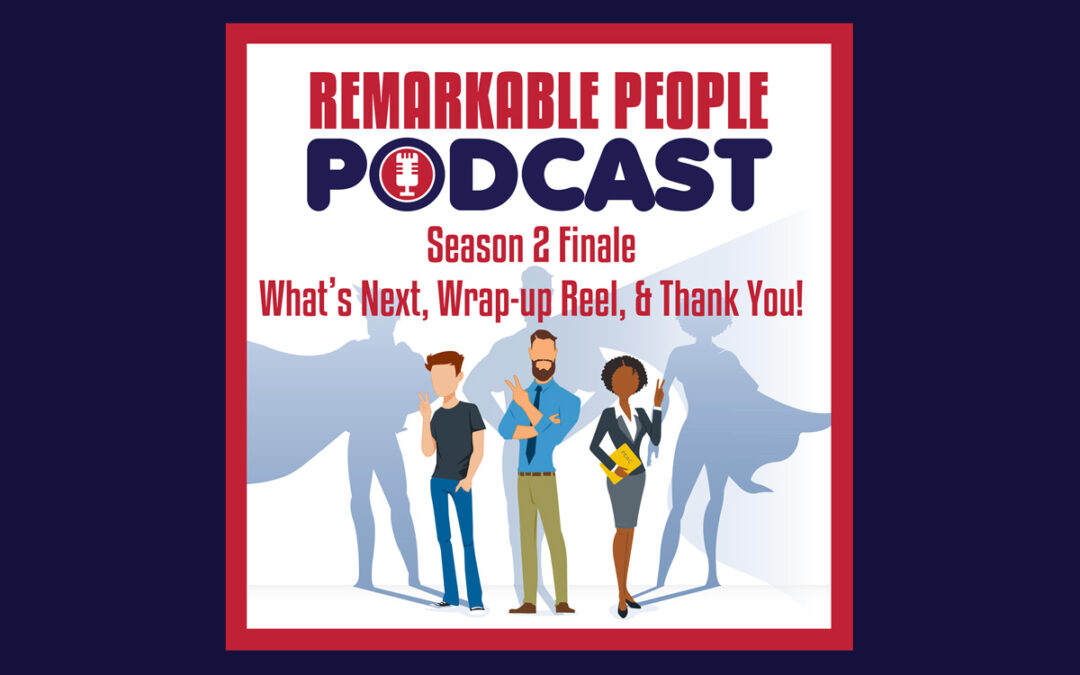 Remarkable-People-Podcast-Season-2-Finale-Whats-Next-Wrap-up-Reel-and-Thank-You-Season-2-Episode-43