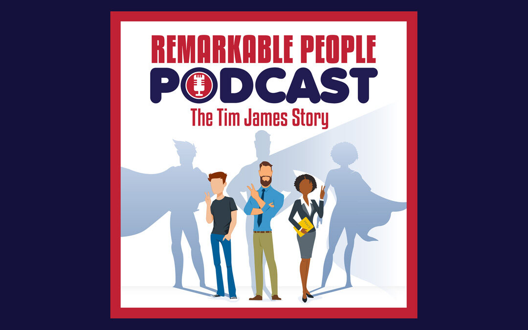 Tim James Interview on the Remarkable People Podcast