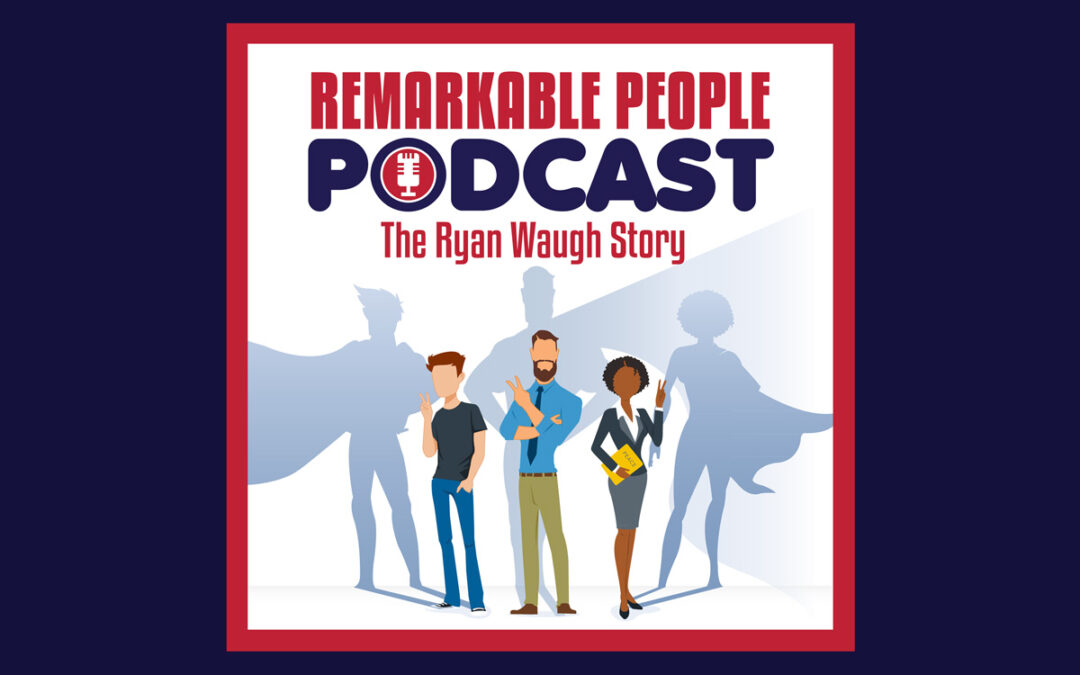 Ryan Waugh Interview on the Remarkable People Podcast
